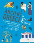 ANCIENT GREECE IN 30 SECONDS : 30 FASCINATING TOPICS FOR KIDS CLASSICISTS EXPLAINED IN HALF A MINUTE Paperback