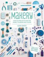 MAKERY: OVER 30 PROJECTS FOR THE HOME Paperback