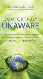 COMFORTABLY UNAWARE : WHAT WE CHOOSE TO EAT IS KILLING US AND OUR PLANET Paperback