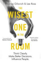 THE WISEST ONE IN THE ROOM: THINK CLEARLY. MAKE BETTER DECISIONS. INFLUENCE PEOPLE  Paperback