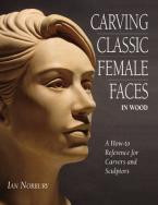 CARVING CLASSIC FEMALE FACES IN WOOD : A HOW-TO REFERENCE FOR CARVERS