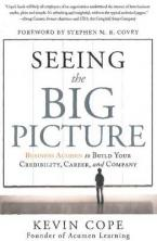 SEEING THE BIG PICTURE : BUSINESS ACUMEN TO BUILD YOUR CREDIBILITY, CAREER AND COMPANY HC
