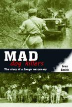 MAD DOG KILLERS: THE STORY OF A CONGO MERCENARY Paperback