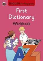 ENGLISH FOR BEGINNERS : FIRST DICTIONARY WORKBOOK PB