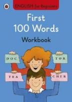 ENGLISH FOR BEGINNERS : FIRST 100 WORDS WORKBOOK PB
