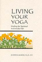 LIVING YOUR YOGA: FINDING THE SPIRITUAL IN EVERYDAY LIFE Paperback