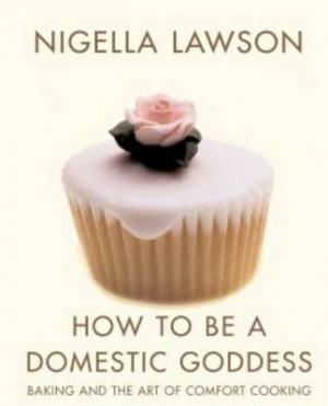HOW TO BE A DOMESTIC GODDESS BACKING AND THE ART OF COMFORT COOKING Paperback