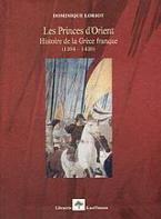 Les Princes d' Orient. Histoire de la Grèce franque (1204-1430)