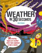 WEATHER IN 30 SECONDS : 30 AMAZING TOPICS FOR WEATHER WHIZZ KIDS EXPLAINED IN HALF A MINUTE Paperback