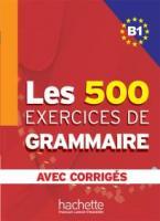 LES 500 EXERCICES DE GRAMMAIRE B1 (+ CORRIGES)