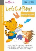 LET'S CUT PAPER! AMAZING ANIMALS ( KUMON FIRST STEPS WORKBOOKS )