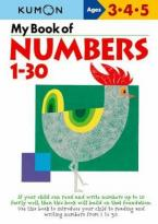 MY BOOK OF NUMBERS, 1-30 ( KUMON'S PRACTICE BOOKS )