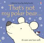 USBORNE TOUCHY-FEELY : THAT'S NOT MY POLAR BEAR HC BBK