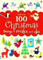 USBORNE : 100 CHRISTMAS THINGS TO MAKE AND DO Paperback