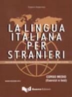 LA LINGUA ITALIANA PER STRANIERI MEDIO ESERCIZI E TESTI N/E