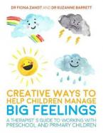 Creative Ways to Help Children Manage BIG Feelings : A Therapist's Guide to Working with Preschool a