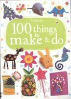 USBORNE : 100 THINGS TO MAKE AND DO Paperback