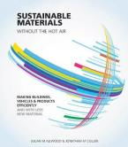 SUSTAINABLE MATERIALS WITHOUT THE HOT AIR : MAKING BUILDINGS, VEHICLES AN DPRODUCTS Paperback