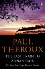 THE LAST TRAIN TO ZONA VERDE : OVERLAND FROM CAPE TOWN TO ANGOLA Paperback