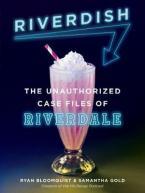 Riverdish : The Unauthorized Case Files of Riverdale