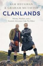CLANLANDS: WHISKY .WARFARE AND A SCOTTISH ADVENTURE LIKE NO OTHER HC