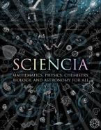 Sciencia : Mathematics, Physics, Chemistry, Biology and Astronomy for All