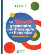 LA NOUVELLE GRAMMAIRE PAR L'EXAMPLE ET L'EXERCICE METHODE