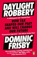 DAYLIGHT ROBBERY: HOW TAX SHAPED OUR PAST AND WILL CHANGE OUR FUTURE Paperback