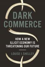 DARK COMMERCE: HOW A NEW ILLICIT ECONOMY IS THREATENING OUR FUTURE Paperback