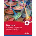 DEUTSCH GROßES ÜBUNGSBUCH WORTSCHATZ AKTUELL A2-C1