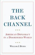 THE BACK CHANNEL AMERICAN DIPLOMACY IN A DISORDERED WORLD