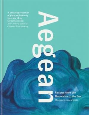 AEGEAN : RECIPES FROM THE MOUNTAINS TO THE SEA HC