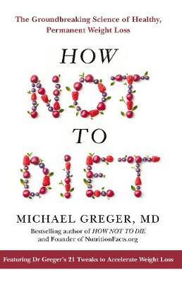 HOW NOT TO DIET : THE GROUNDBREAKING SCIENCE OF HELATHY PERMANENT WEIGHT LOSS HC