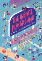 THE INFINITE PLAYGROUND : A PLAYER'S GUIDE TO IMAGINATION HC