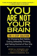 YOU ARE NOT YOUR BRAIN THE 4-STEP SOLUTION FOR CHANGING BAD HABITS, ENDING UNHEALTHY THINKING, AND TAKING CONTROL OF YOUR LIFE Paperback