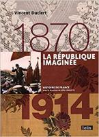LA REPUBLIQUE IMAGINEE (1870-1914)