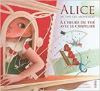 ALICE AU PAYS DES MERVEILLES - A L'HEURE DU THE AVEC LE CHAPELIER
