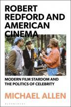 Robert Redford and American Cinema : Modern Film Stardom and the Politics of Celebrity