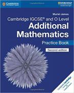 CAMBRIDGE IGCSE AND O LEVEL ADDITIONAL MATHEMATICS PRACTICE BOOK