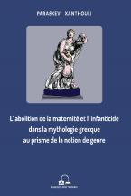 L'abolition de la maternité et l' infanticide dans la mythologie grecque au prisme de la notion de genre