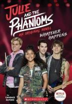 JULIE AND PHANTOMS WHATEVER HAPPENS