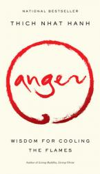 ANGER : BUDDHIST WISDOM FOR COOLING THE FLAMES
